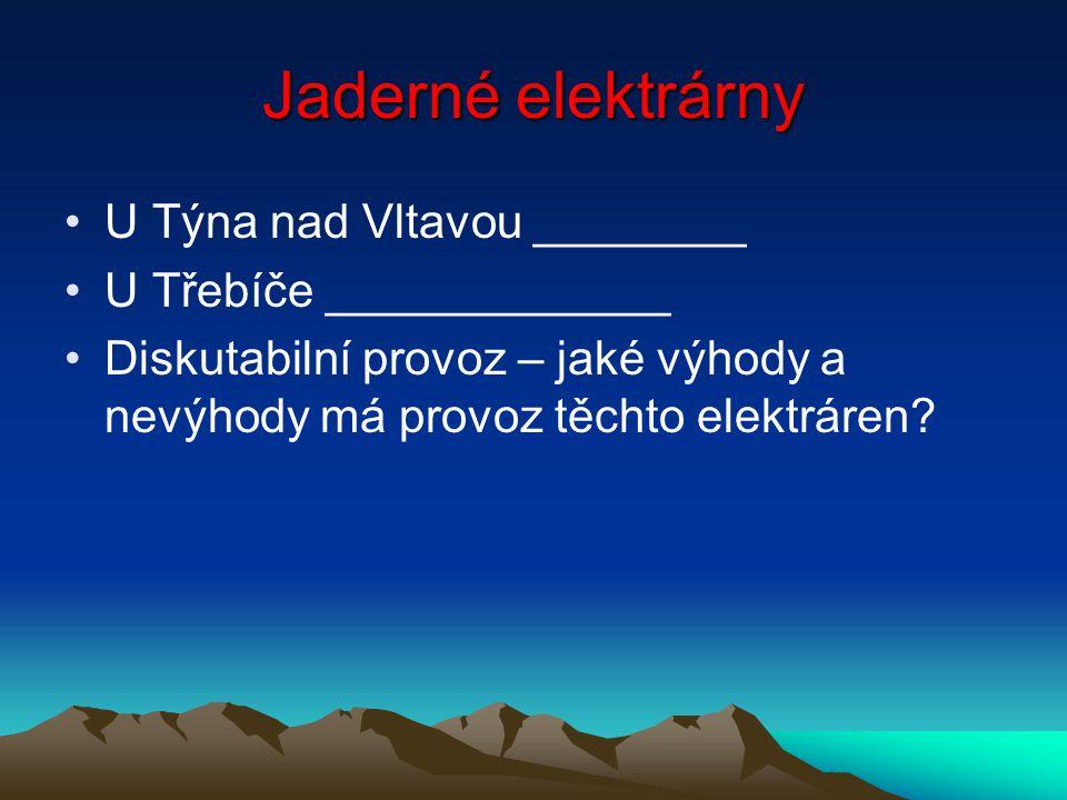 Jaderné elektrárny U Týna nad Vltavou ________ U Třebíče _____________ Diskutabilní provoz – jaké výhody a nevýhody má provoz těchto elektráren?