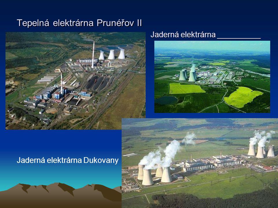 Tepelná elektrárna Prunéřov II Jaderná elektrárna __________ Jaderná elektrárna Dukovany