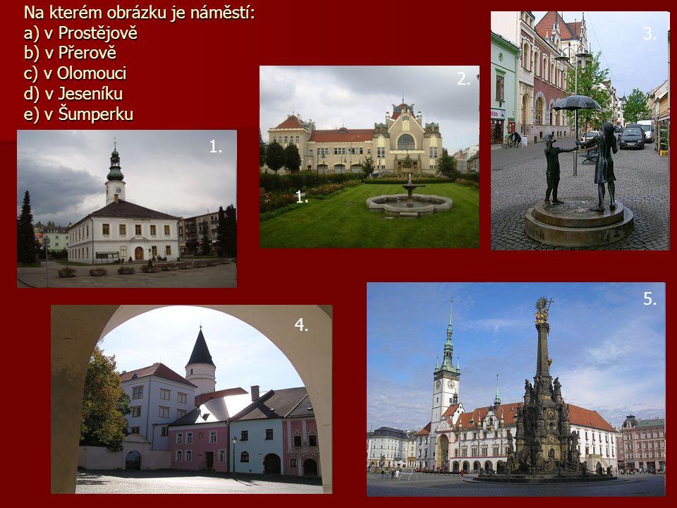 Na kterém obrázku je náměstí: a) v Prostějově b) v Přerově c) v Olomouci d) v Jeseníku e) v Šumperku 1.