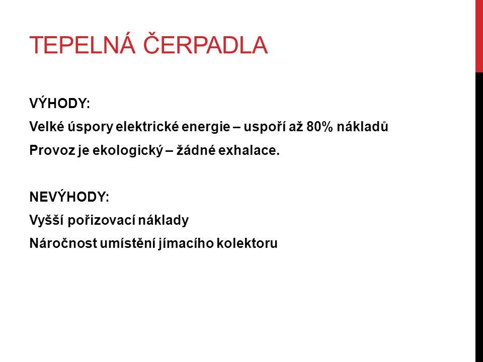 TEPELNÁ ČERPADLA VÝHODY: Velké úspory elektrické energie – uspoří až 80% nákladů Provoz je ekologický – žádné exhalace.