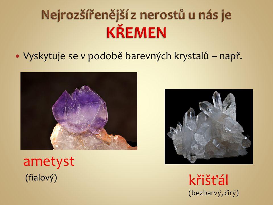 Vyskytuje se v podobě barevných krystalů – např. ametyst křišťál (fialový) (bezbarvý, čirý)