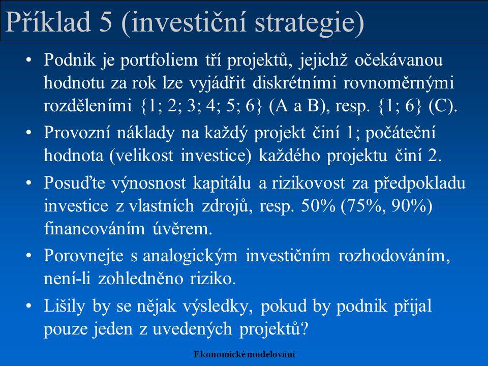 Ekonomické modelování Příklad 5 (investiční strategie) Podnik je portfoliem tří projektů, jejichž očekávanou hodnotu za rok lze vyjádřit diskrétními r