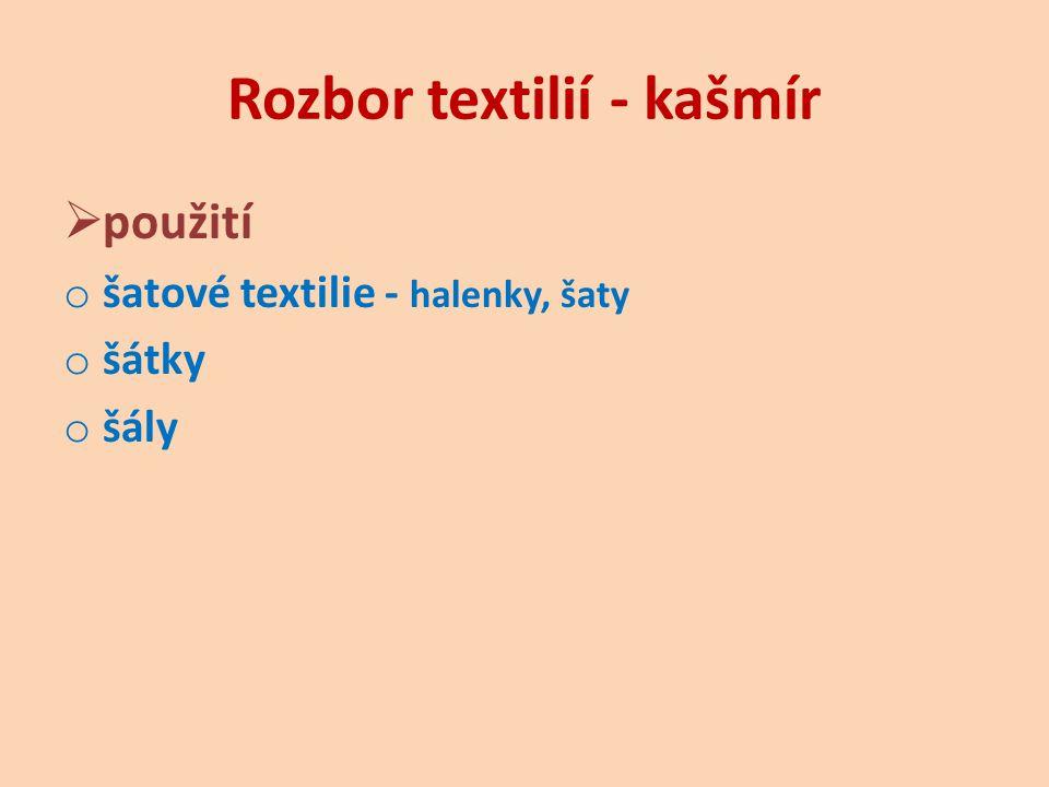 Rozbor textilií - kašmír  použití o šatové textilie - halenky, šaty o šátky o šály
