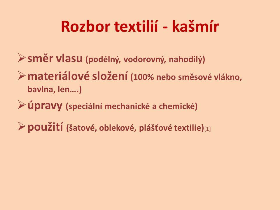 Rozbor textilií - kašmír  směr vlasu (podélný, vodorovný, nahodilý)  materiálové složení (100% nebo směsové vlákno, bavlna, len….)  úpravy (speciální mechanické a chemické)  použití (šatové, oblekové, plášťové textilie) [1]