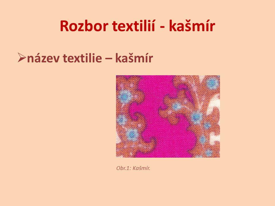 Rozbor textilií - kašmír  líc a rub textilie (makroskopická zkouška) o líc – výrazný vzor a barva, znatelná vazba o rub – méně výrazný vzor, barva i vazba Obr.2: Kašmír – líc.