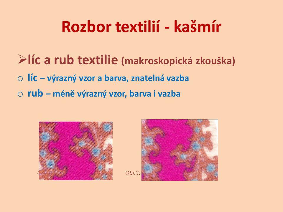 Rozbor textilií - kašmír  směr osnovy a útku (makroskopická zkouška) o osnova – podélná soustava nití, jde souběžně s pevným krajem u vzorku látky, jemnější nitě, zpravidla vyšší dostava o útek – vodorovná soustava nití s nižší dostavou [1] Obr.4: Kašmír – osnova má podélný směr, útek vodorovný.