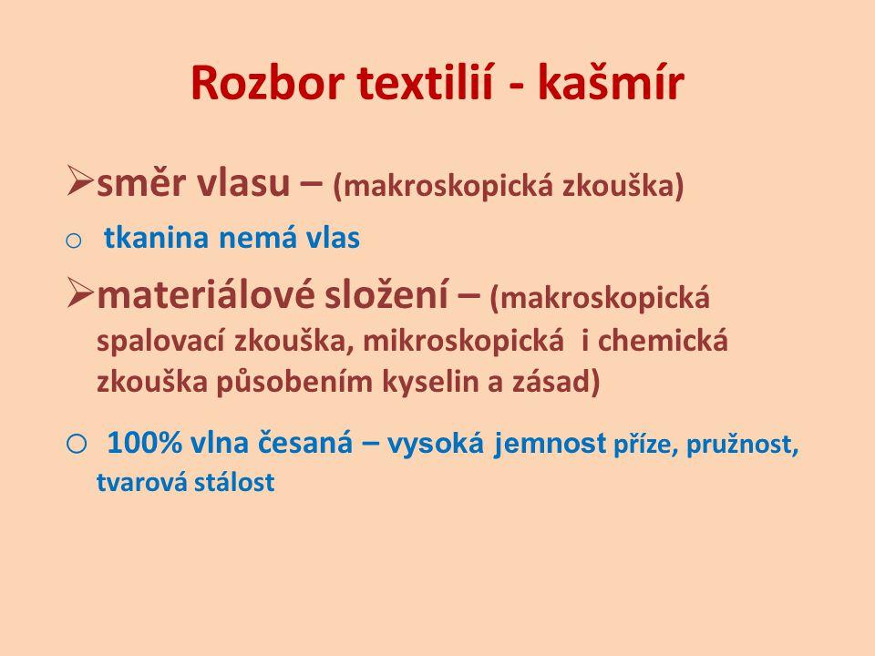 Rozbor textilií - kašmír  úpravy o česání (vlákna jsou pročesávána na česacích strojích, odstraňují se krátká a zauzlená vlákna, vznikne velmi jemná, kvalitní příze) o potiskování (typický kašmírový vzor)