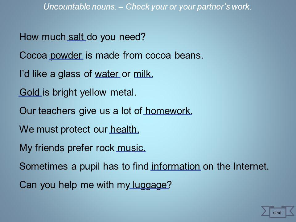 Use your worksheet – Part 3. Underline uncountable nouns. next