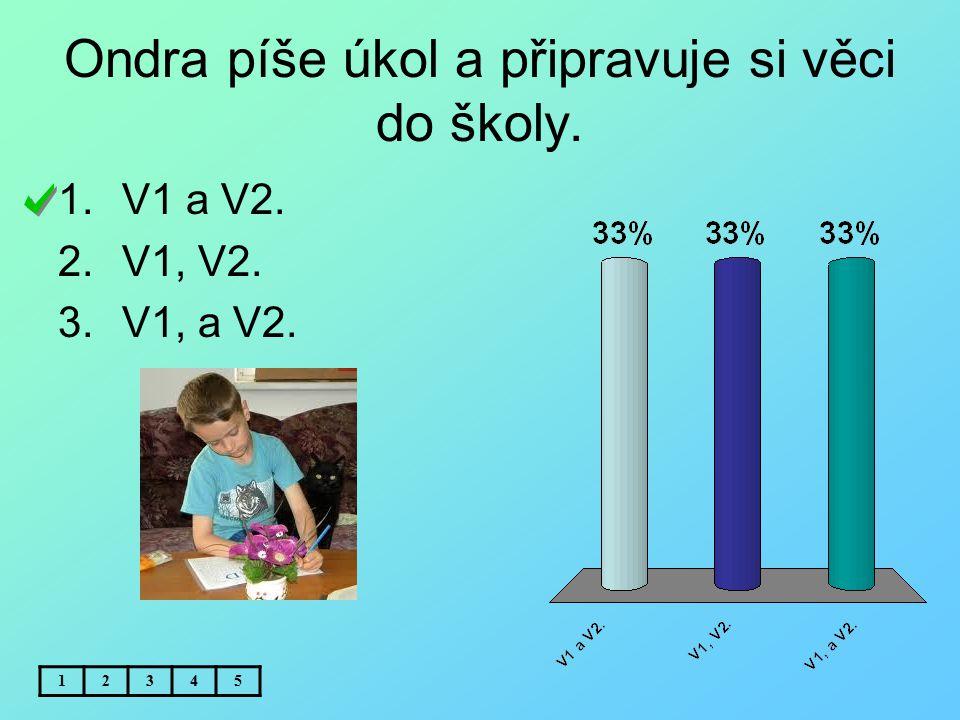 Ondra píše úkol a připravuje si věci do školy. 12345 1.V1 a V2. 2.V1, V2. 3.V1, a V2.