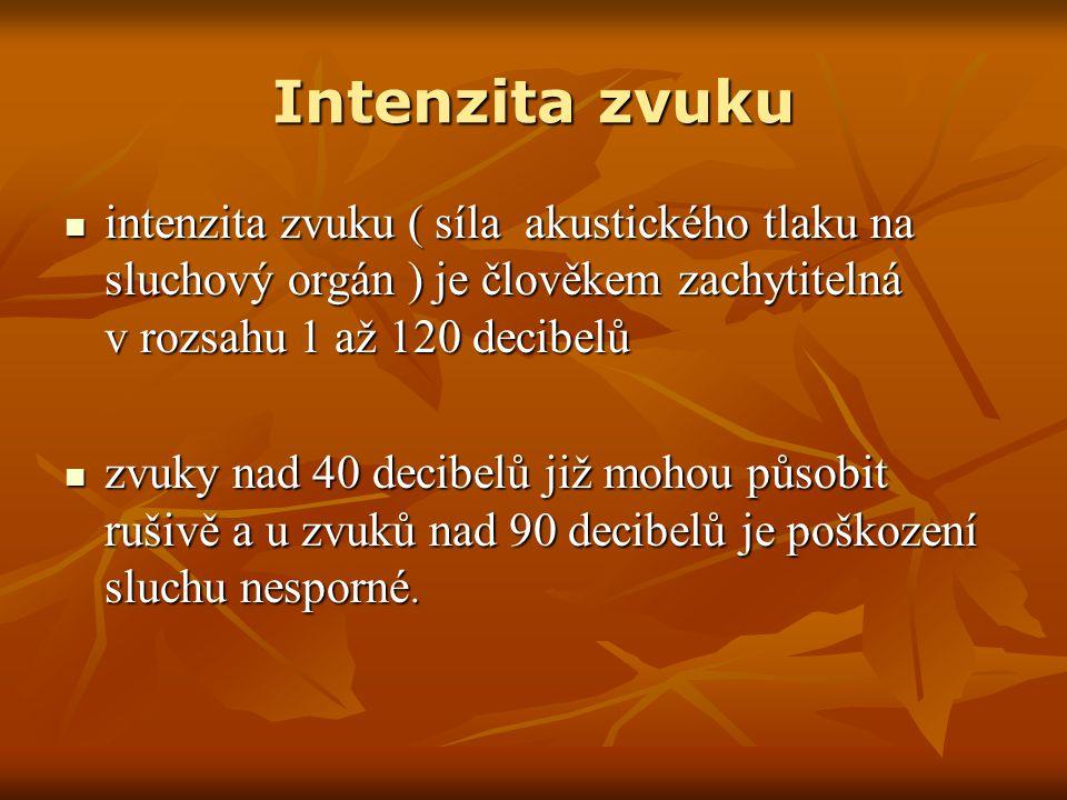 Intenzita zvuku intenzita zvuku ( síla akustického tlaku na sluchový orgán ) je člověkem zachytitelná v rozsahu 1 až 120 decibelů intenzita zvuku ( sí