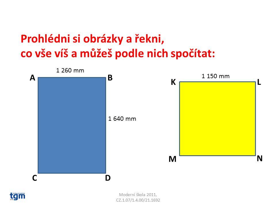Moderní škola 2011, CZ.1.07/1.4.00/21.1692 Prohlédni si obrázky a řekni, co vše víš a můžeš podle nich spočítat: AB CD KL M N 1 260 mm 1 150 mm 1 640 mm