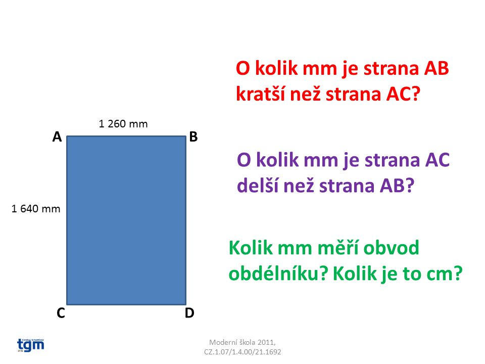 Moderní škola 2011, CZ.1.07/1.4.00/21.1692 O kolik mm je strana AB kratší než strana AC? AB CD 1 260 mm 1 640 mm O kolik mm je strana AC delší než str