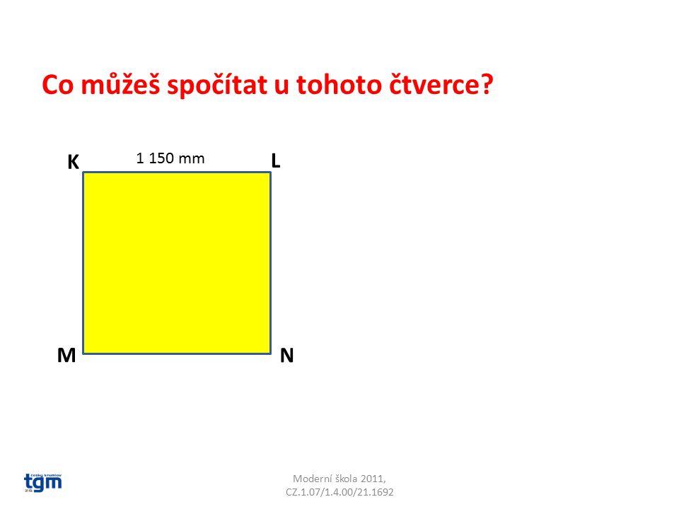 Moderní škola 2011, CZ.1.07/1.4.00/21.1692 K L M N Co můžeš spočítat u tohoto čtverce? 1 150 mm