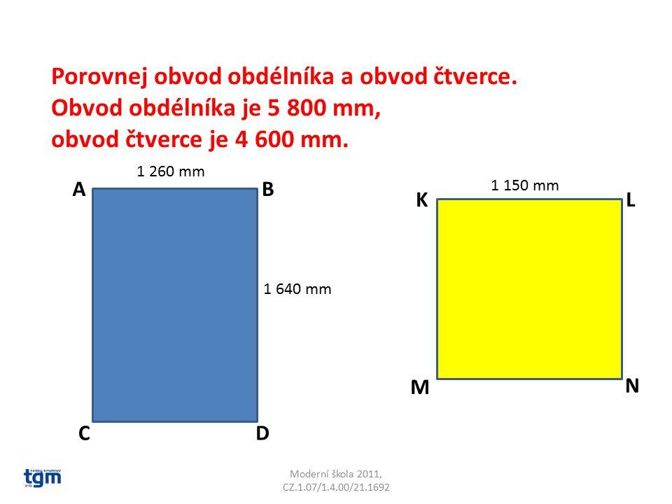 Moderní škola 2011, CZ.1.07/1.4.00/21.1692 Porovnej obvod obdélníka a obvod čtverce. Obvod obdélníka je 5 800 mm, obvod čtverce je 4 600 mm. AB CD KL