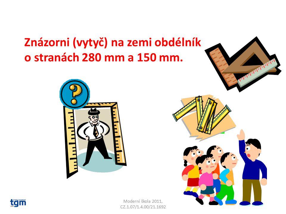 Moderní škola 2011, CZ.1.07/1.4.00/21.1692 Znázorni (vytyč) na zemi obdélník o stranách 280 mm a 150 mm.