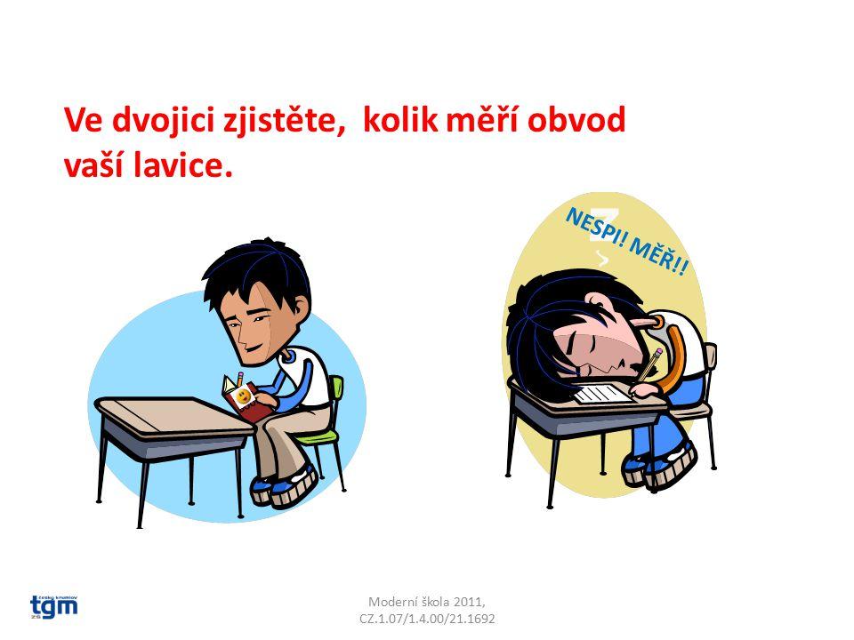 Moderní škola 2011, CZ.1.07/1.4.00/21.1692 Ve dvojici zjistěte, kolik měří obvod vaší lavice.