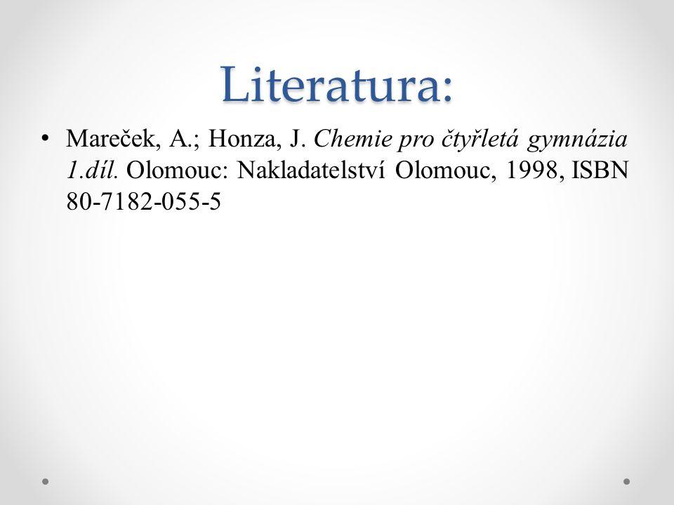 Mareček, A.; Honza, J. Chemie pro čtyřletá gymnázia 1.díl. Olomouc: Nakladatelství Olomouc, 1998, ISBN 80-7182-055-5Literatura: