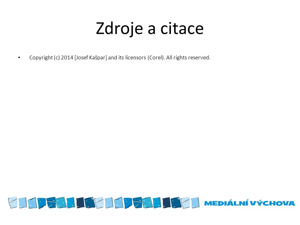 Zdroje a citace Copyright (c) 2014 [Josef Kašpar] and its licensors (Corel). All rights reserved.