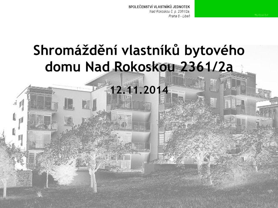 Shromáždění vlastníků bytového domu Nad Rokoskou 2361/2a 12.11.2014 SPOLEČENSTVÍ VLASTNÍKŮ JEDNOTEK Nad Rokoskou č.