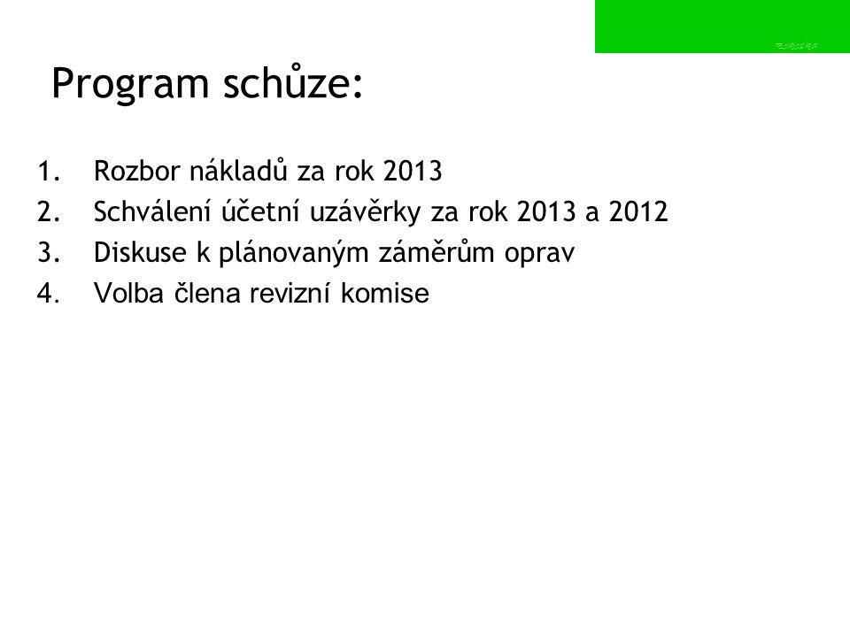 Program schůze: 1.Rozbor nákladů za rok 2013 2.Schválení účetní uzávěrky za rok 2013 a 2012 3.Diskuse k plánovaným záměrům oprav 4.Volba člena revizní