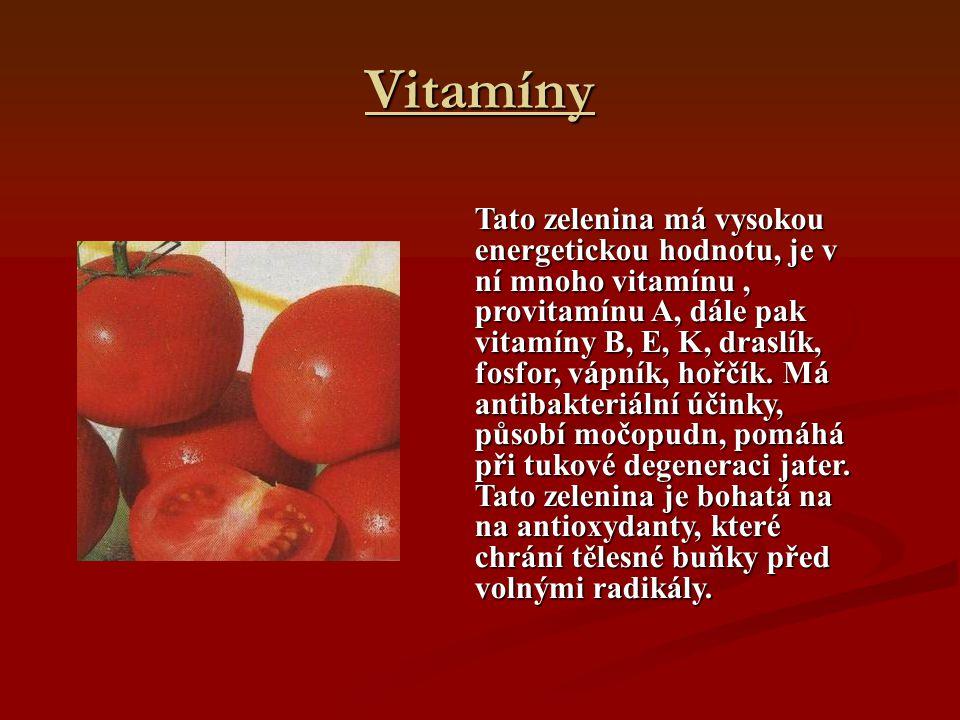 Vitamíny Tato zelenina má vysokou energetickou hodnotu, je v ní mnoho vitamínu, provitamínu A, dále pak vitamíny B, E, K, draslík, fosfor, vápník, hoř