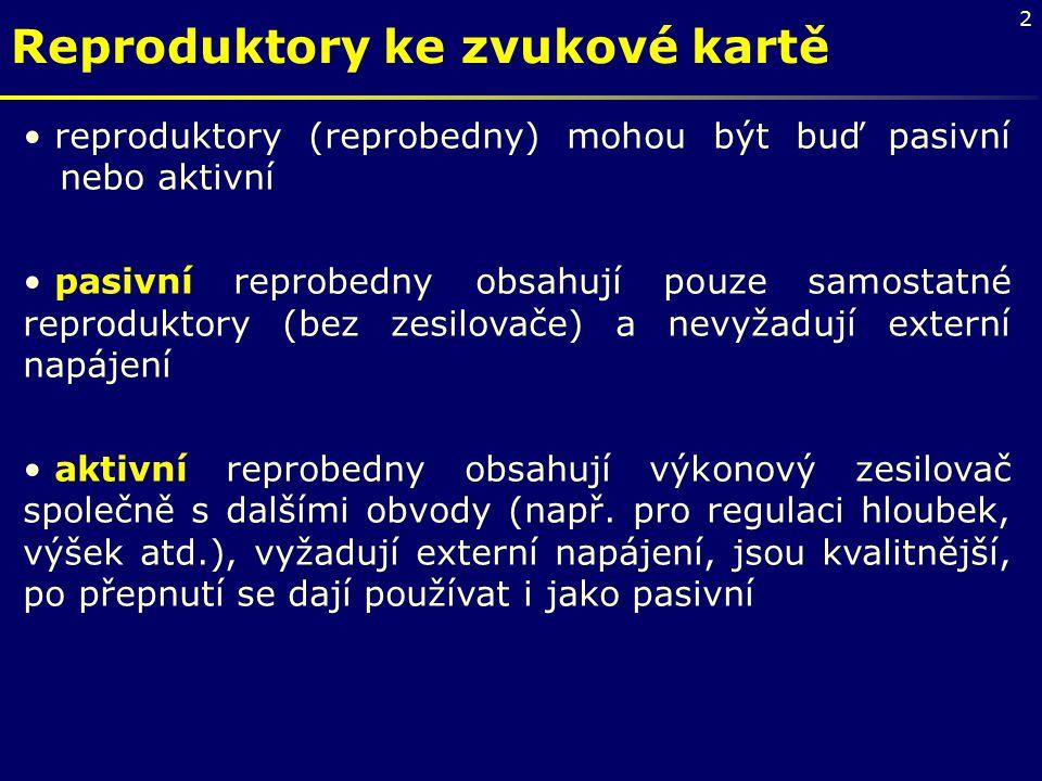 2 Reproduktory ke zvukové kartě reproduktory (reprobedny) mohou být buď pasivní nebo aktivní pasivní reprobedny obsahují pouze samostatné reproduktory