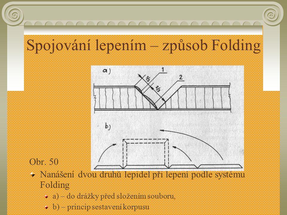 3.5.2Spojování lepením – způsob Folding Jedním ze způsobů lepení je tzv. Folding systém. Princip se zakládá na výrobě korpusů menších rozměrů, podnoží