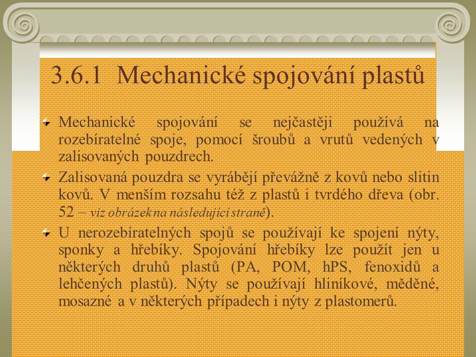 3.6.Spojování plastů Plasty se spojují třemi základními způsoby: a) spojování mechanické různými spojovacími prvky (šrouby, vruty, nýty), tvarovou úpr