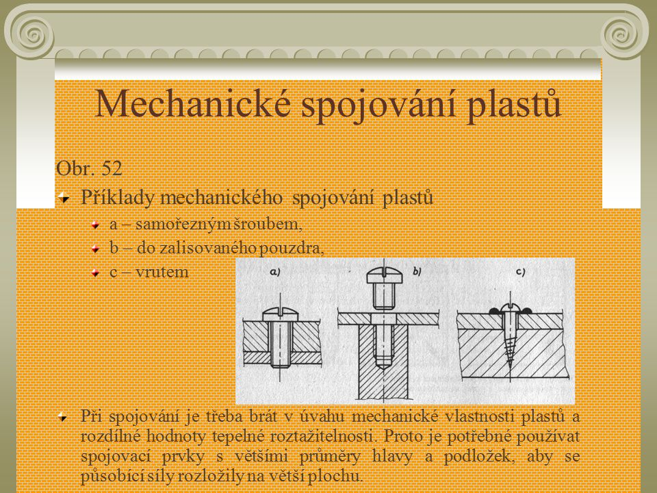 3.6.1 Mechanické spojování plastů Mechanické spojování se nejčastěji používá na rozebíratelné spoje, pomocí šroubů a vrutů vedených v zalisovaných pou