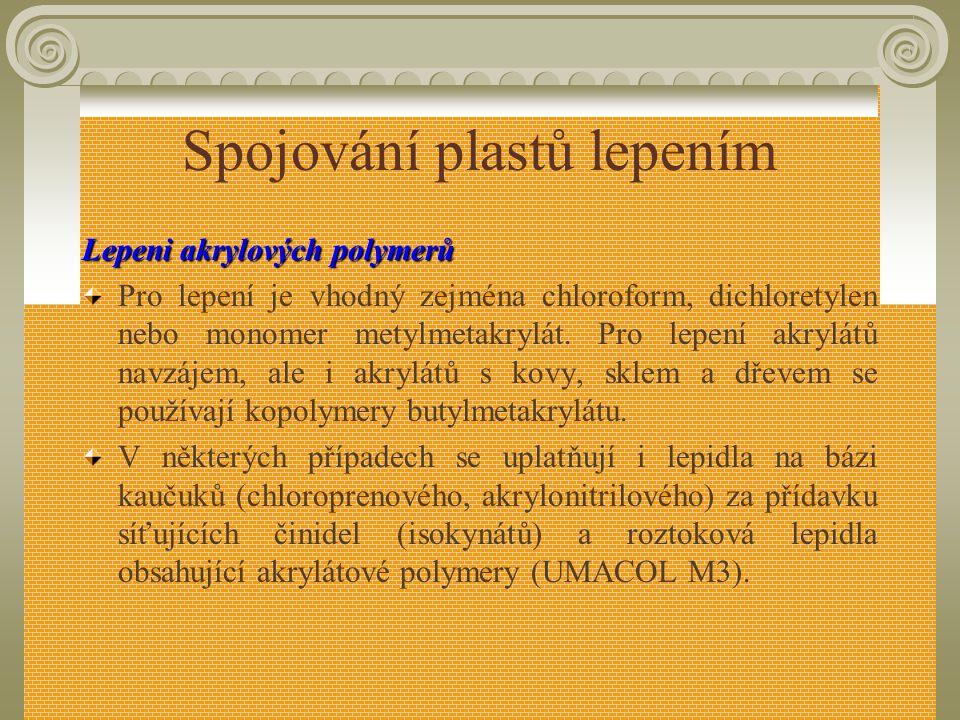 Spojování plastů lepením Lepeni PVC PVC a některé polymery se dají lepit roztoky PVC, chlórovaného PVC a kaučukovými lepidly. Měkčené PVC (např. podla