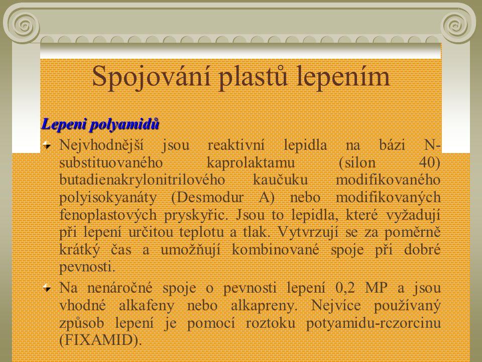 Spojování plastů lepením Lepeni akrylových polymerů Pro lepení je vhodný zejména chloroform, dichloretylen nebo monomer metylmetakrylát. Pro lepení ak