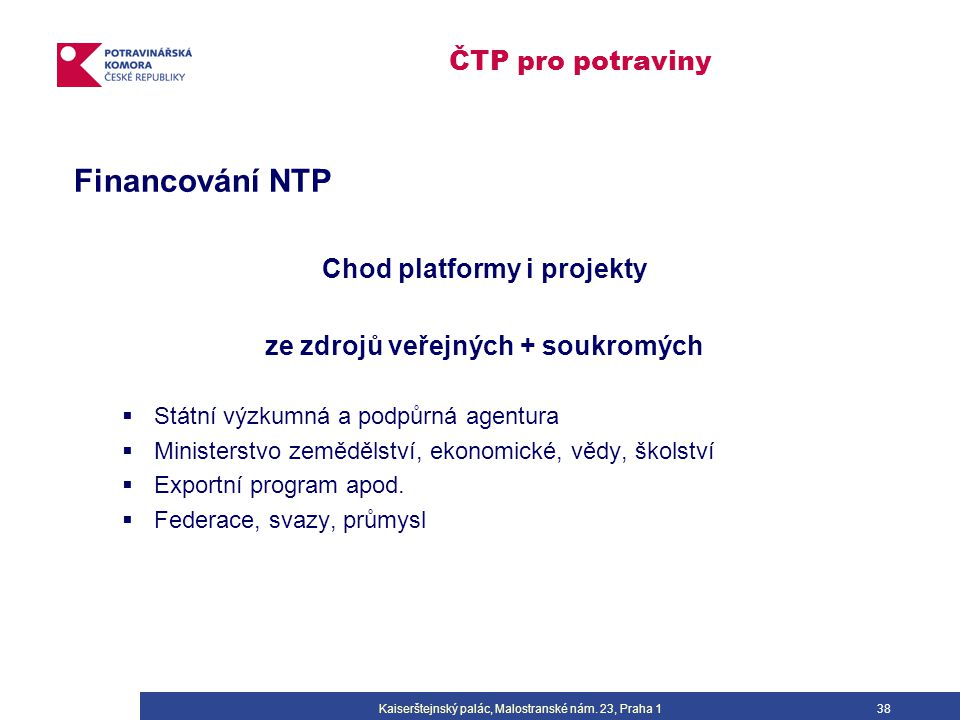Kaiserštejnský palác, Malostranské nám. 23, Praha 138 ČTP pro potraviny Financování NTP Chod platformy i projekty ze zdrojů veřejných + soukromých  S