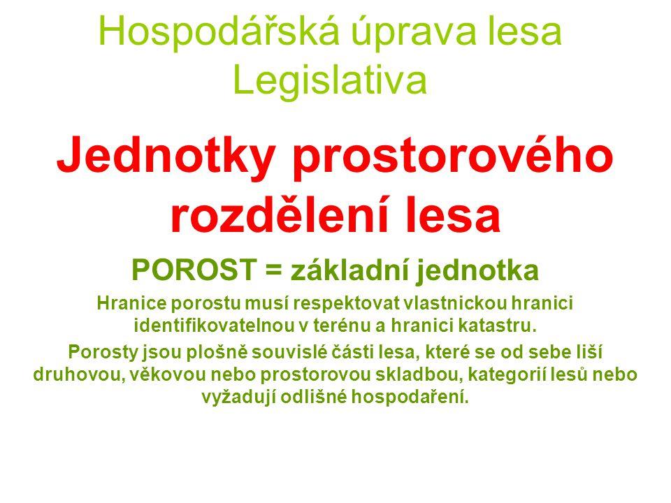 Hospodářská úprava lesa Legislativa Jednotky prostorového rozdělení lesa POROSTNÍ SKUPINA = hranice porostní skupiny musí respektovat hranici katastru.