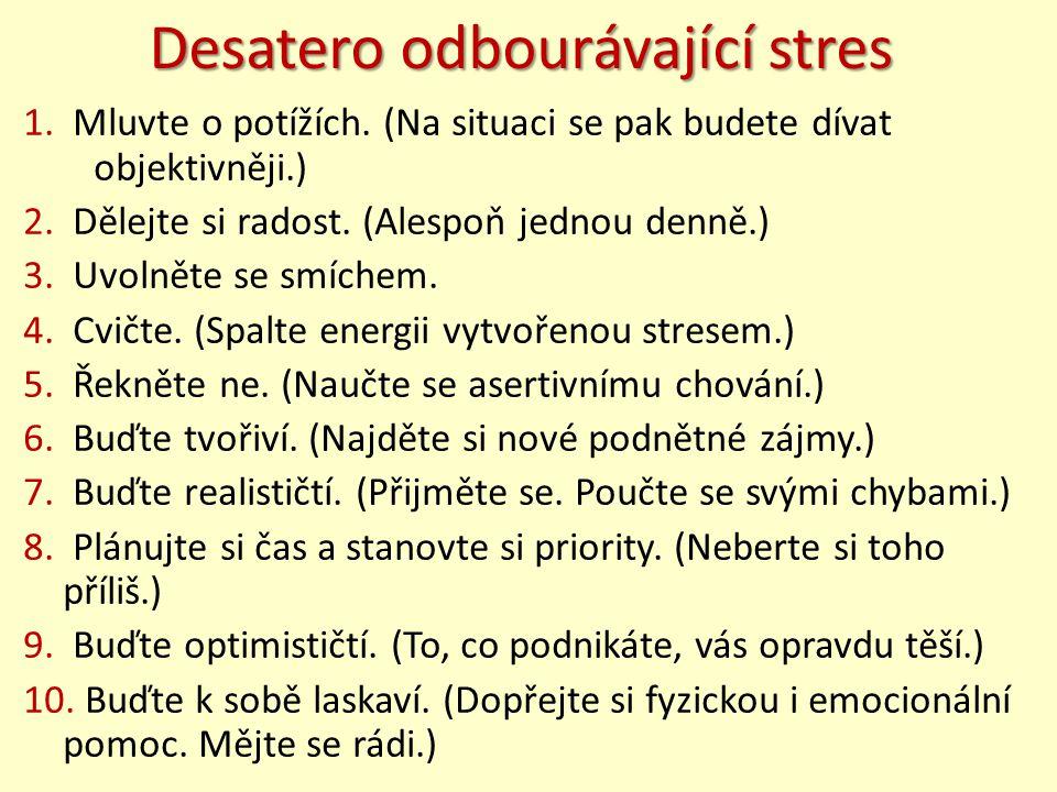 Desatero odbourávající stres 1. Mluvte o potížích. (Na situaci se pak budete dívat objektivněji.) 2. Dělejte si radost. (Alespoň jednou denně.) 3. Uvo