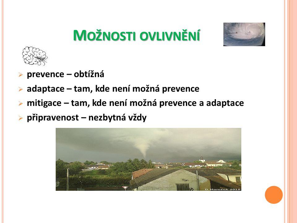M OŽNOSTI OVLIVNĚNÍ  prevence – obtížná  adaptace – tam, kde není možná prevence  mitigace – tam, kde není možná prevence a adaptace  připravenost