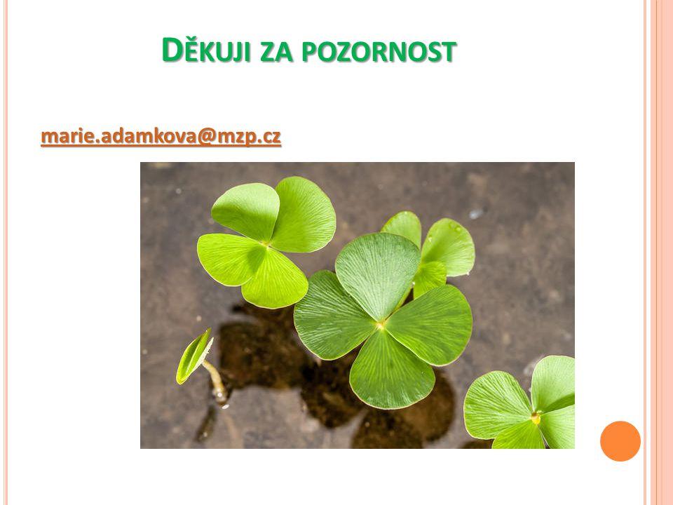 D ĚKUJI ZA POZORNOST marie.adamkova@mzp.cz