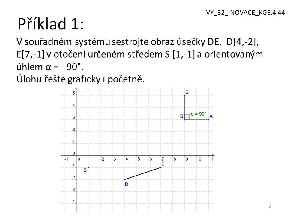 Příklad 1: 3 V souřadném systému sestrojte obraz úsečky DE, D[4,-2], E[7,-1] v otočení určeném středem S [1,-1] a orientovaným úhlem α = +90°.
