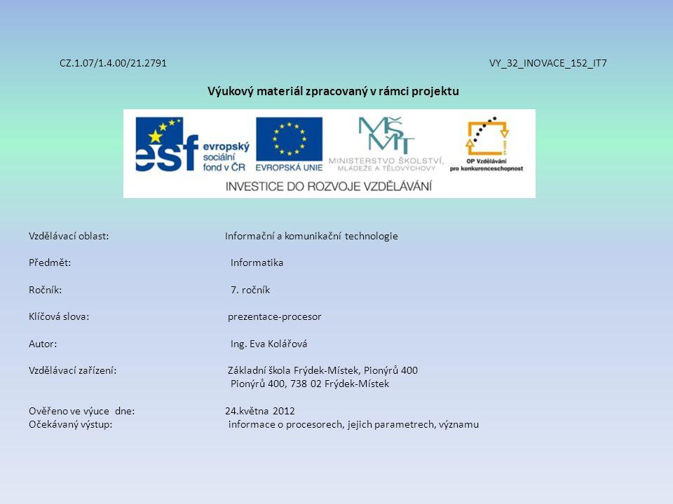 CZ.1.07/1.4.00/21.2791 VY_32_INOVACE_152_IT7 Výukový materiál zpracovaný v rámci projektu Vzdělávací oblast: Informační a komunikační technologie Předmět:Informatika Ročník:7.