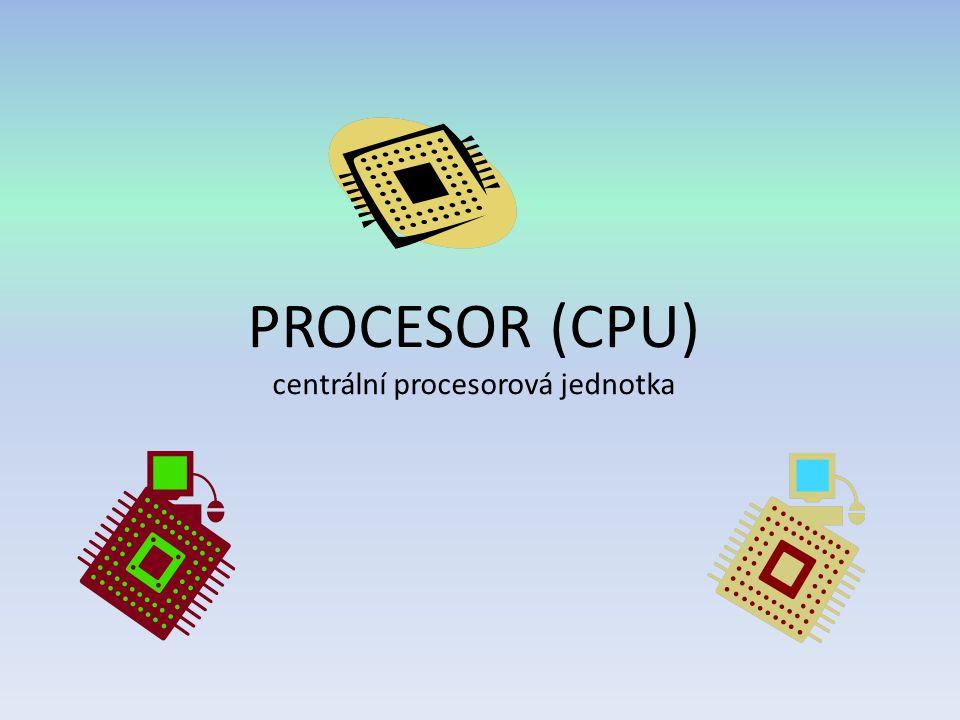 Procesor je základní součástka pro počítač tvoří srdce a mozek počítače Do značné míry ovlivňuje výkon celého počítače (čím rychlejší procesor, tím rychlejší počítač) Bývá umístěn na základní desce počítače Obsahuje rychlá paměťová místa malé kapacity nazývané registry procesor provádí základní aritmetické, logické, a vstupně/výstupní operace systému.