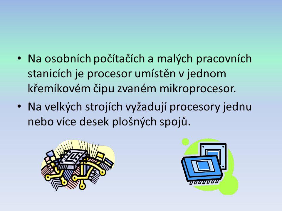 Na osobních počítačích a malých pracovních stanicích je procesor umístěn v jednom křemíkovém čipu zvaném mikroprocesor.