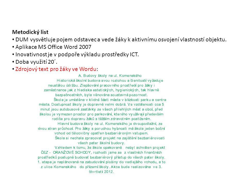 Metodický list DUM vysvětluje pojem odstavec a vede žáky k aktivnímu osvojení vlastností objektu. Aplikace MS Office Word 2007 Inovativnost je v podpo