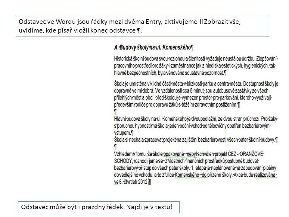 Odstavec ve Wordu jsou řádky mezi dvěma Entry, aktivujeme-li Zobrazit vše, uvidíme, kde písař vložil konec odstavce ¶. Odstavec může být i prázdný řád