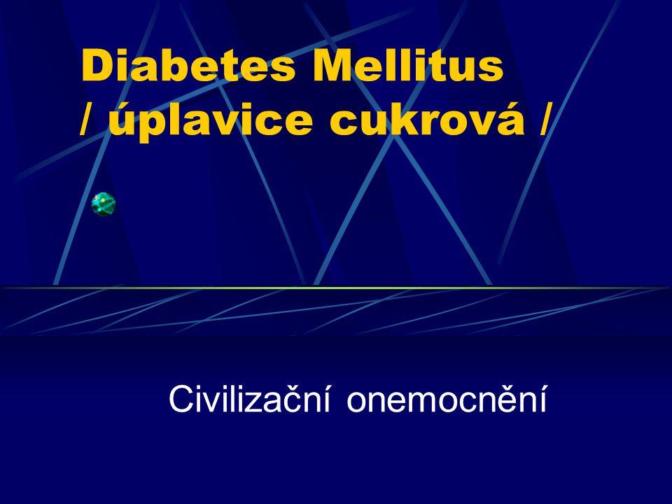 Diabetes Mellitus / úplavice cukrová / Civilizační onemocnění
