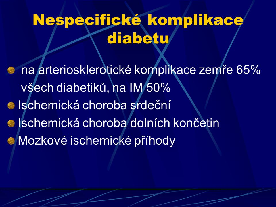 Nespecifické komplikace diabetu na arteriosklerotické komplikace zemře 65% všech diabetiků, na IM 50% Ischemická choroba srdeční Ischemická choroba dolních končetin Mozkové ischemické příhody