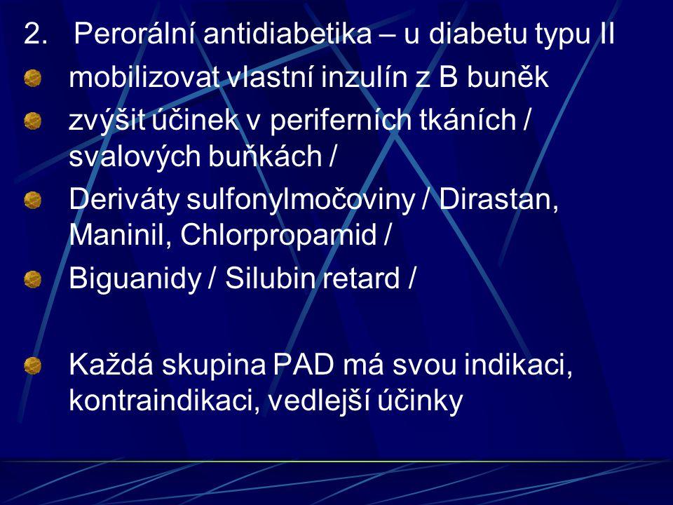 2. Perorální antidiabetika – u diabetu typu II mobilizovat vlastní inzulín z B buněk zvýšit účinek v periferních tkáních / svalových buňkách / Derivát