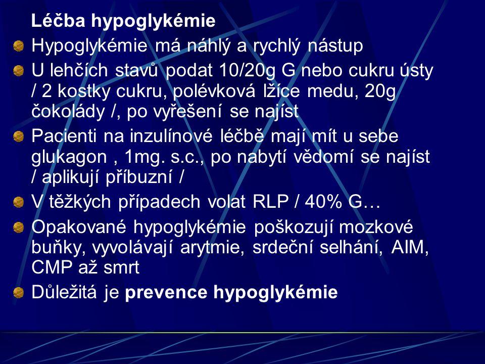 Léčba hypoglykémie Hypoglykémie má náhlý a rychlý nástup U lehčích stavů podat 10/20g G nebo cukru ústy / 2 kostky cukru, polévková lžíce medu, 20g čo