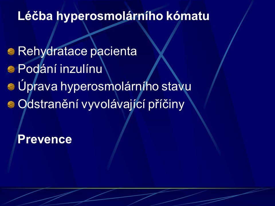 Léčba hyperosmolárního kómatu Rehydratace pacienta Podání inzulínu Úprava hyperosmolárního stavu Odstranění vyvolávající příčiny Prevence