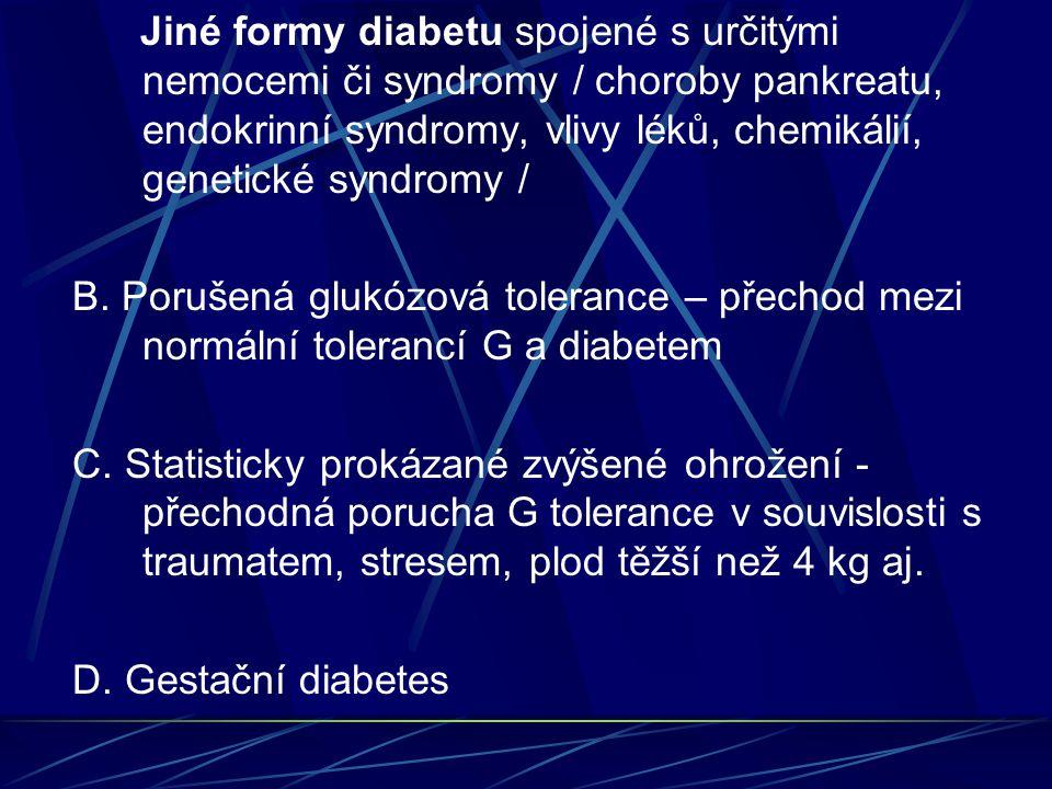 Jiné formy diabetu spojené s určitými nemocemi či syndromy / choroby pankreatu, endokrinní syndromy, vlivy léků, chemikálií, genetické syndromy / B. P