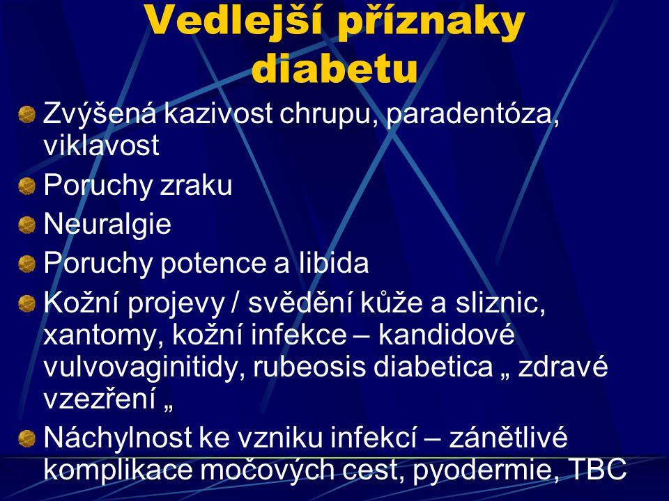 """Vedlejší příznaky diabetu Zvýšená kazivost chrupu, paradentóza, viklavost Poruchy zraku Neuralgie Poruchy potence a libida Kožní projevy / svědění kůže a sliznic, xantomy, kožní infekce – kandidové vulvovaginitidy, rubeosis diabetica """" zdravé vzezření """" Náchylnost ke vzniku infekcí – zánětlivé komplikace močových cest, pyodermie, TBC"""