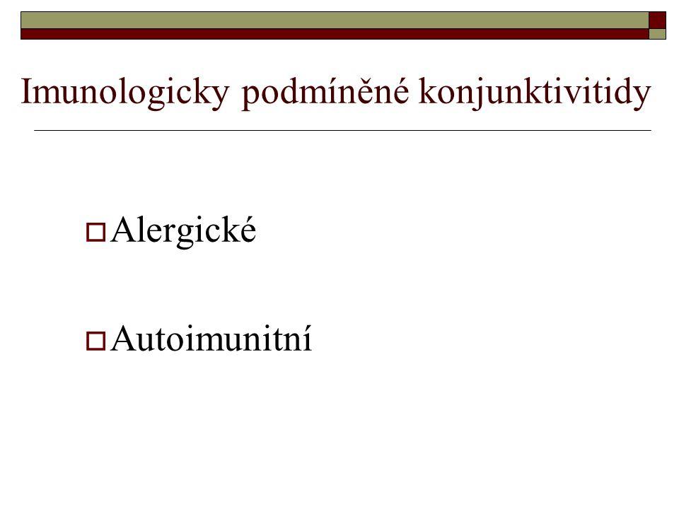 Imunologicky podmíněné konjunktivitidy  Alergické  Autoimunitní